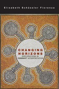 ChangingHorizons:ExplorationsoftheFeministInterpretation[ElisabethSchusslerFiorenza]