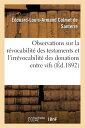 Observations Sur La Revocabilite Des Testaments Et L'Irrevocabilite Des Donations Entre Vifs FRE-OBSERVATIONS SUR LA REVOCA (Sciences Sociales)