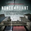 Noncompliant: A Lone Whistleblower Exposes the Giants of Wall Street NONCOMPLIANT D Carmen Segarra