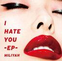 I HATE YOU -EP- [ 加藤ミリヤ ]...