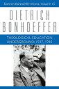 Theological Education Underground: 1637-1940: V. 15 THEOLOGICAL EDUCATION UNDERGRO (Dietrich Bonhoeffer Works (Hardcover)) Victoria J. Barnett