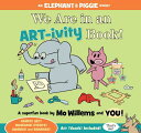We Are in an ART-ivity Book WE ARE IN AN ART IVITY BK (Elephant and Piggie Book) Mo Willems