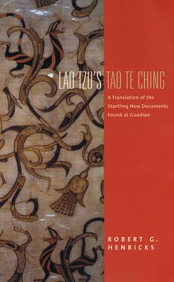 Lao Tzu''s Tao Te Ching: A Translation of the Startling New Documents Found at Guodian
