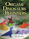 Origami Dinosaurs for Beginners ORIGAMI DINOSAURS FOR BEGINNER (Dover Origami Papercraft) [ John Montroll ]