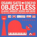 OBJECTLESS CLASSIC AMBIENT WORKS AND MORE OSAMU SATO