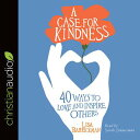 A Case for Kindness: 40 Ways to Love and Inspire Others CASE FOR KINDNESS 4D