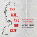 The Wall and the Gate: Israel, Palestine, and the Legal Battle for Human Rights WALL & THE GATE D