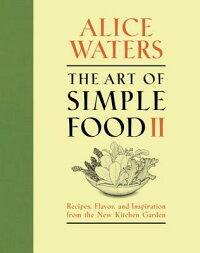 TheArtofSimpleFoodII:Recipes,Flavor,andInspirationfromtheNewKitchenGarden[AliceWaters]