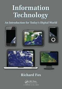 InformationTechnology:AnIntroductionforTodaySDigitalWorld[RichardFox]