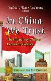InChinaWeTrust:TheImpactsofChineseEconomicPolicies[WilfredJ.Allen]