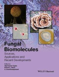 FungalBiomolecules:Sources,ApplicationsandRecentDevelopments[VijaiK.Gupta]