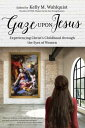 Gaze Upon Jesus: Experiencing Christ's Childhood Through the Eyes of Women GAZE UPON JESUS
