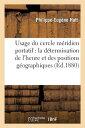 Usage Du Cercle Meridien Portatif Pour La Determination de L'Heure Et Des Positions Geographiques FRE-USAGE DU CERCLE MERIDIEN P (Sciences)