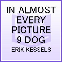 IN ALMOST EVERY PICTURE 9 DOG(P)