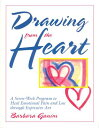 Drawing from the Heart: A Seven-Week Program to Heal Emotional Pain and Loss Through Expressive Art DRAWING FROM THE HEART Barbara Ganim