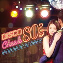 ディスコ・チーク 80's selected by DJ OSSHY [ DJ OSSHY ]