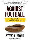 Against Football: One Fan's Reluctant Manifesto AGAINST FOOTBALL D [ Steve Almond ]
