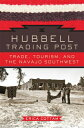 Hubbell Trading Post: Trade, Tourism, and the Navajo Southwest [ Erica Cottam ]