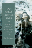 The Great Flowing River: A Memoir of China, from Manchuria to Taiwan GRT FLOWING RIVER (Modern Chinese Literature from Taiwan) [ John Balcom ]