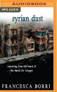 Syrian Dust: Reporting from the Heart of the War