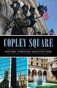 Copley Square: History Through Architecture COPLEY SQUARE