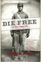 Die Free: A Heroic Family Tale DIE FREE [ Cheryl Wills ]