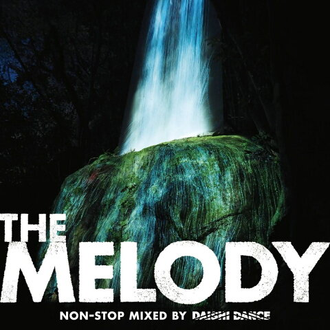 THE MELODY non-stop mixed by DAISHI DANCE [ DAISHI DANCE ]