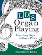 Lds Organ Playing: From Ivory Keys to Organ Pedals