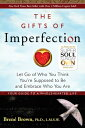 The Gifts of Imperfection: Let Go of Who You Think You're Supposed to Be and Embrace Who You Are GIFTS OF IMPERFECTION