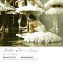 Ballet Class Music [ シルヴァン・デュラン ]