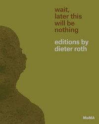 Wait,LaterThisWillBeNothing:DieterRothEditions[SarahSuzuki]