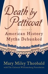 DeathbyPetticoat:AmericanHistoryMythsDebunked
