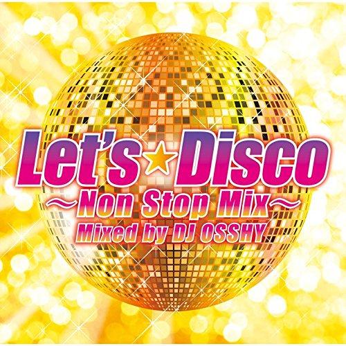 Let's Disco Non-Stop mixed by DJ Osshy [ DJ OSSHY ]