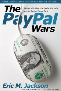 ThePaypalWars:BattleswithEbay,theMedia,theMafia,andtheRestofPlanetEarth