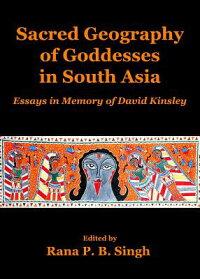 SacredGeographyofGoddessesinSouthAsia:EssaysinMemoryofDavidKinsley