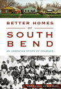 Better Homes of South Bend: An American Story of Courage BETTER HOMES OF SOUTH BEND (American Heritage) Gabrielle Robinson