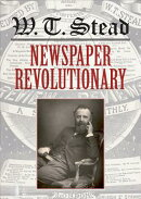 W.T. Stead: Newspaper Revolutionary