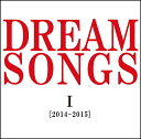 DREAM SONGS I [2014-2015] �n������ ?100�N��̌N�ɒ�����������? [