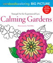 Zendoodle Coloring Big Picture: Calming Gardens: Tranquil Artwork for Experienced Eyes