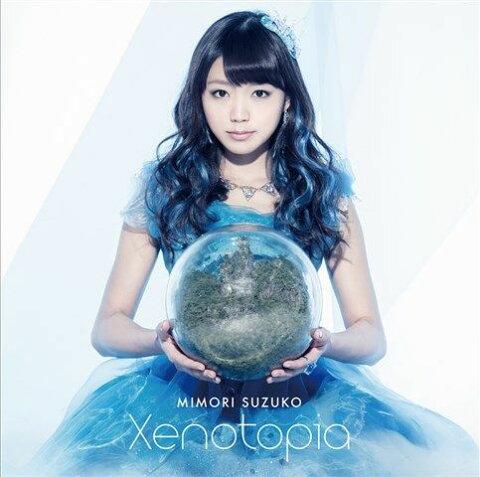 Xenotopia (初回限定盤 CD+DVD) [ 三森すずこ ]