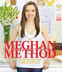TheMeghanMethod:TheStep-By-StepGuidetoDecoratingYourHomeinYourStyle