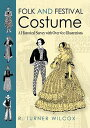 Folk and Festival Costume: A Historical Survey with Over 600 Illustrations FOLK & FESTIVAL COSTUME (Dover Fashion and Costumes) [ R. Turner Wilcox ]