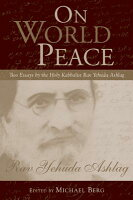 ... on world peace two essays by the holy kabbalist rav yehuda ashlag on