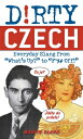 Dirty Czech: Everyday Slang from what 039 s Up to f Off DIRTY CZECH (Dirty Everyday Slang) Martin Blaha