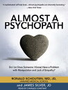 Almost a Psychopath: Do I (or Does Someone I Know) Have a Problem with Manipulation and Lack of Empa