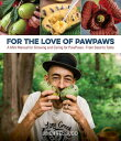 For the Love of Paw Paws: A Mini Manual for Growing and Caring for Paw Paws--From Seed to Table FOR THE LOVE OF PAW PAWS [ Mic..