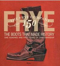 Frye:TheBootsThatMadeHistory:150YearsofCraftsmanship[MarcKrystal]