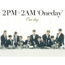 One day(初回限定 CD+DVD) [ 2PM+2AM`Oneday' ]
