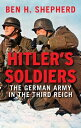 Hitler's Soldiers: The German Army in the Third Reich HITLERS SOLDIERS