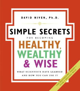 Simple Secrets for Becoming Healthy, Wealthy, and Wise: What Scientists Have Learned and How You Can